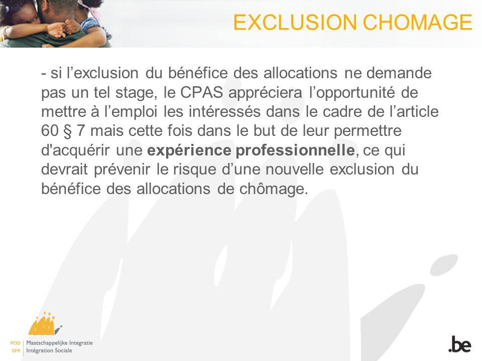 EXCLUSION CHOMAGE - si lexclusion du bénéfice des allocations ne demande pas un tel stage, le CPAS appréciera lopportunité de mettre à lemploi les int