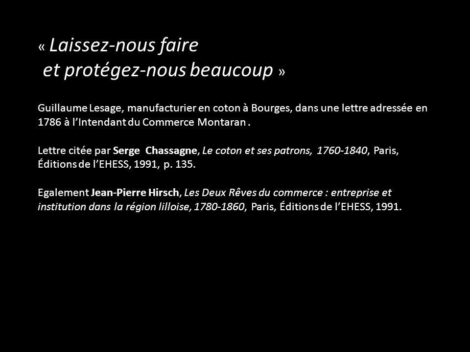 « Laissez-nous faire et protégez-nous beaucoup » Guillaume Lesage, manufacturier en coton à Bourges, dans une lettre adressée en 1786 à lIntendant du Commerce Montaran.
