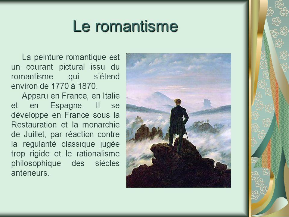 Le romantisme La peinture romantique est un courant pictural issu du romantisme qui sétend environ de 1770 à 1870. Apparu en France, en Italie et en E