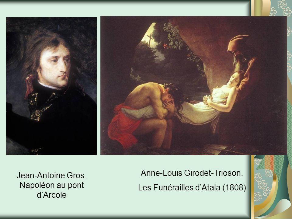 Anne-Louis Girodet-Trioson. Les Funérailles dAtala (1808) Jean-Antoine Gros. Napoléon au pont dArcole