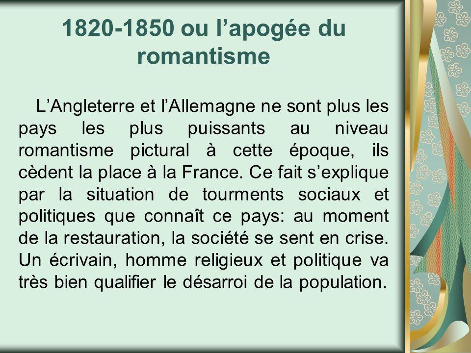 1820-1850 ou lapogée du romantisme LAngleterre et lAllemagne ne sont plus les pays les plus puissants au niveau romantisme pictural à cette époque, il