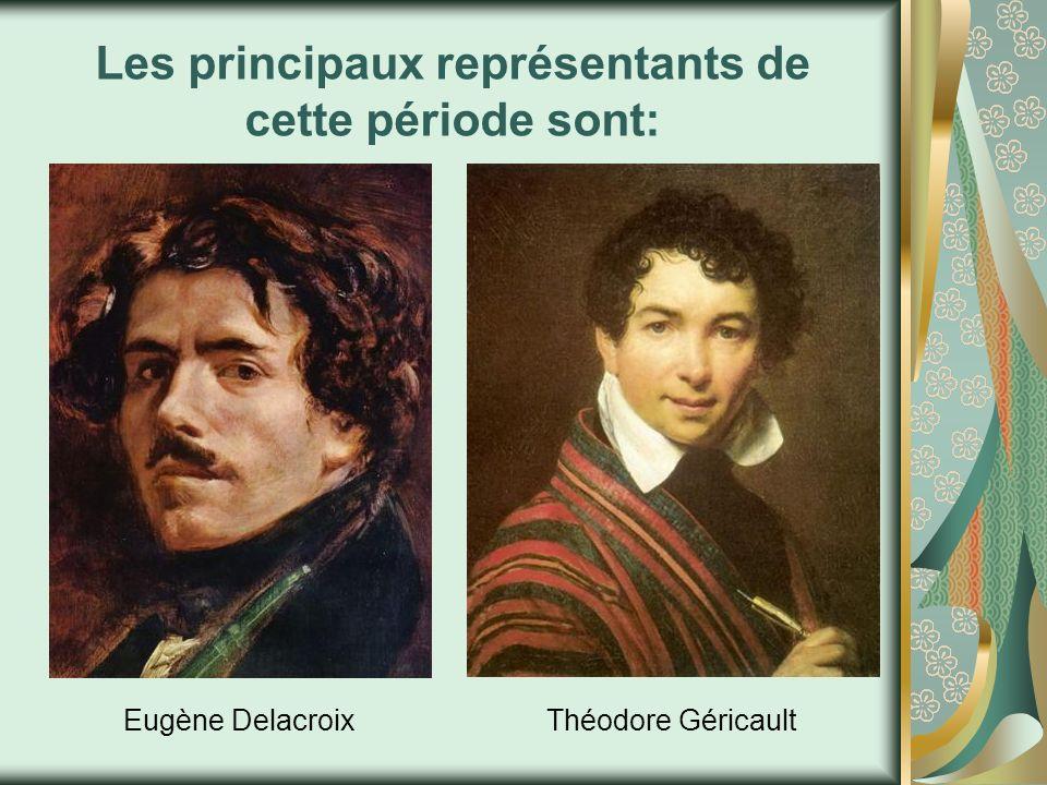 Les principaux représentants de cette période sont: Eugène DelacroixThéodore Géricault