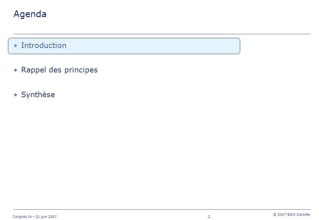 13 Congrès IA – 21 juin 2007 © 2007 B&W Deloitte Méthodologie EEV Valeur temps des options Valorisation des options et garanties financières - La plupart des contrats dassurance vie commercialisés contiennent des options et garanties financières accordées aux assurés -Le coût de ces options et garanties financières doit être évalué -Utilisation de méthodes stochastiques 3 Valeur stochastique des résultats futurs (« moyenne » des valeurs actuelle sur plusieurs milliers de trajectoires) - Valeur des résultats futurs au taux sans risques