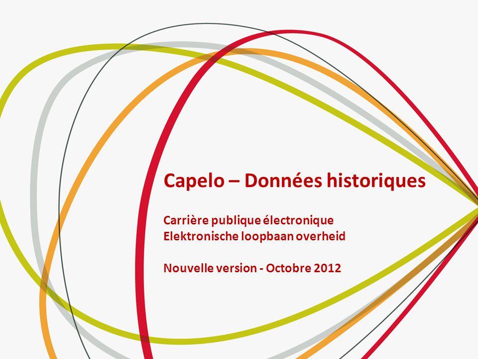 Capelo – Données historiques Carrière publique électronique Elektronische loopbaan overheid Nouvelle version - Octobre 2012