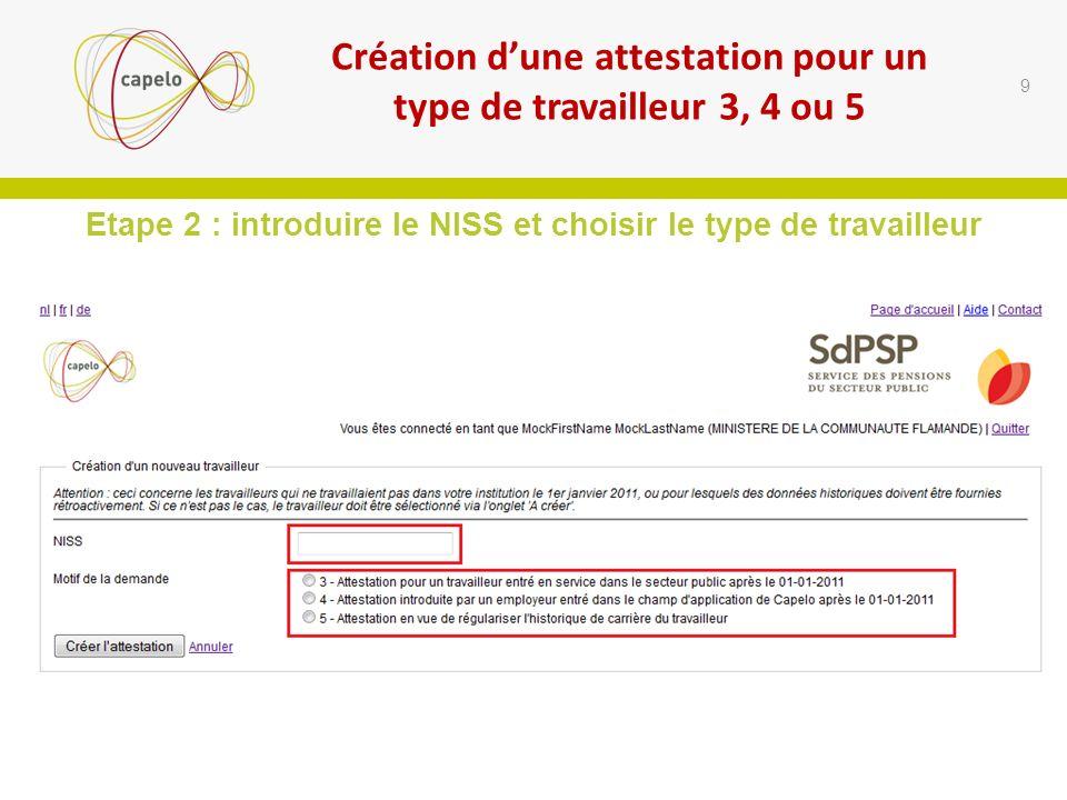 Etape 2 : introduire le NISS et choisir le type de travailleur 9 Création dune attestation pour un type de travailleur 3, 4 ou 5