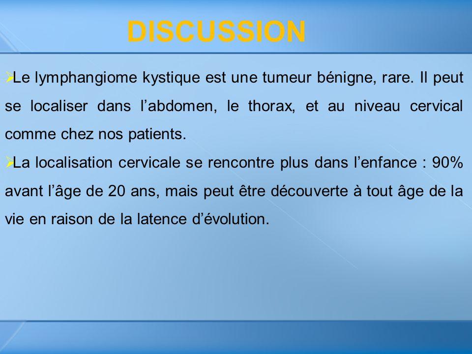 Le lymphangiome kystique est une tumeur bénigne, rare. Il peut se localiser dans labdomen, le thorax, et au niveau cervical comme chez nos patients. L
