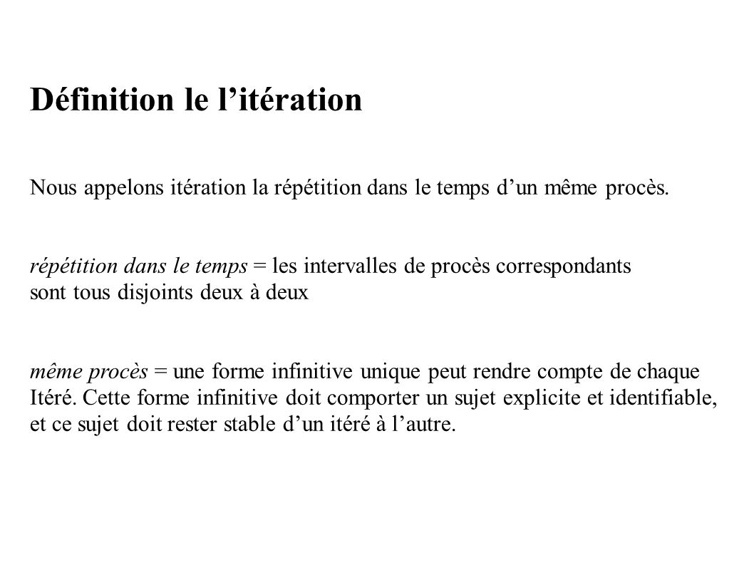 Définition le litération Nous appelons itération la répétition dans le temps dun même procès.