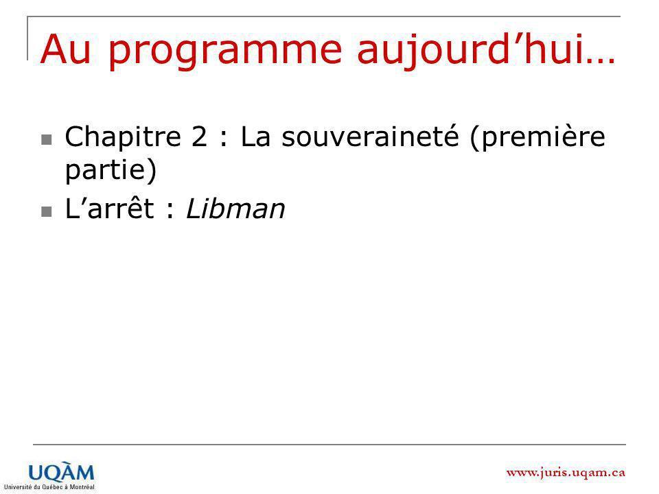 www.juris.uqam.ca Au programme aujourdhui… Chapitre 2 : La souveraineté (première partie) Larrêt : Libman