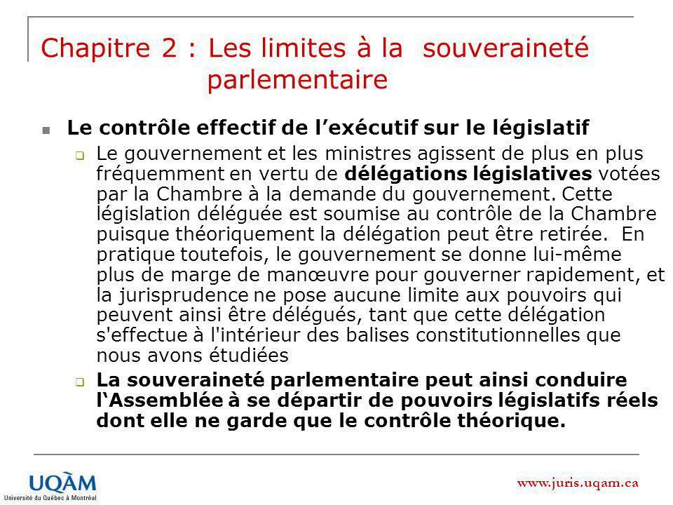 www.juris.uqam.ca Le contrôle effectif de lexécutif sur le législatif Le gouvernement et les ministres agissent de plus en plus fréquemment en vertu de délégations législatives votées par la Chambre à la demande du gouvernement.
