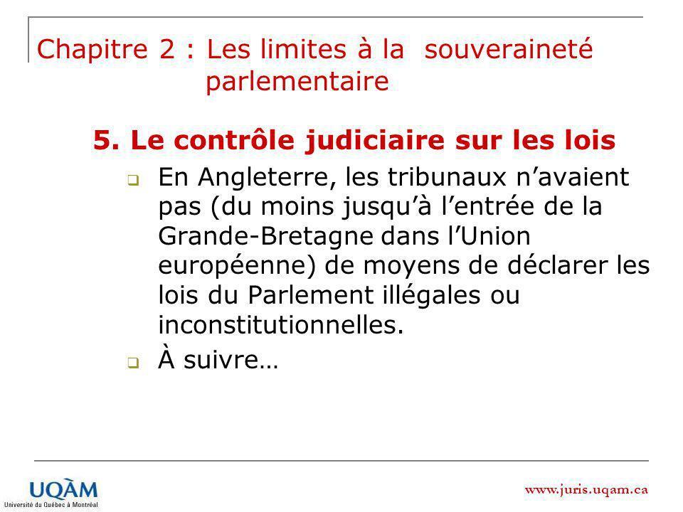 www.juris.uqam.ca Chapitre 2 : Les limites à la souveraineté parlementaire 5.