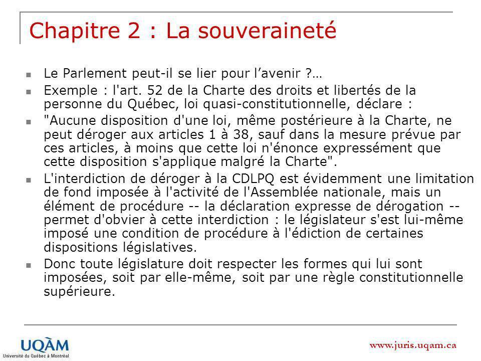 www.juris.uqam.ca Chapitre 2 : La souveraineté Le Parlement peut-il se lier pour lavenir … Exemple : l art.