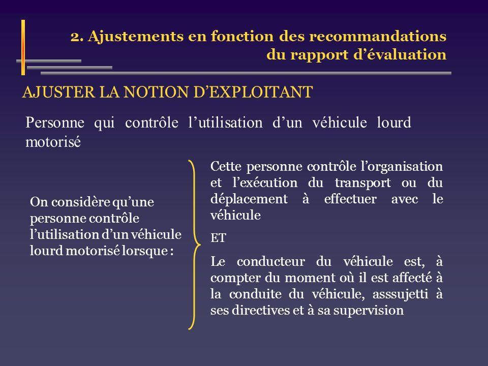 2. Ajustements en fonction des recommandations du rapport dévaluation AJUSTER LA NOTION DEXPLOITANT On considère quune personne contrôle lutilisation