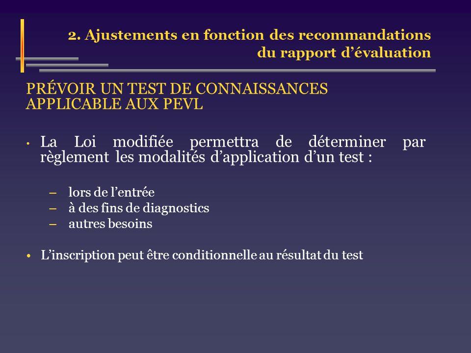 2. Ajustements en fonction des recommandations du rapport dévaluation PRÉVOIR UN TEST DE CONNAISSANCES APPLICABLE AUX PEVL La Loi modifiée permettra d