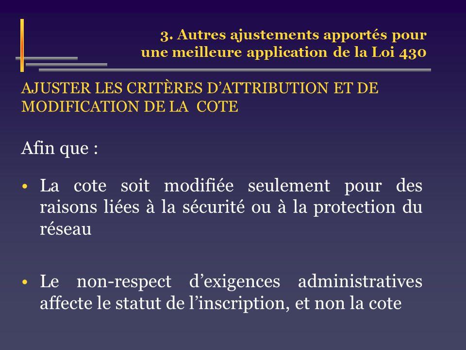 3. Autres ajustements apportés pour une meilleure application de la Loi 430 AJUSTER LES CRITÈRES DATTRIBUTION ET DE MODIFICATION DE LA COTE Afin que :