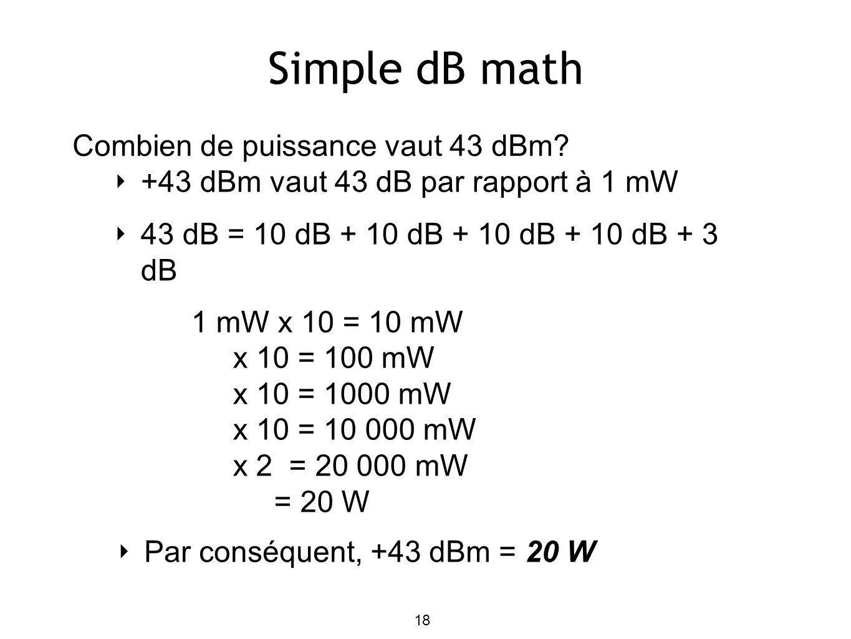 Simple dB math Combien de puissance vaut 43 dBm.