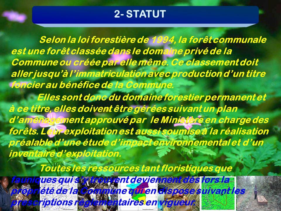 2- STATUT Selon la loi forestière de 1994, la forêt communale est une forêt classée dans le domaine privé de la Commune ou créée par elle même. Ce cla