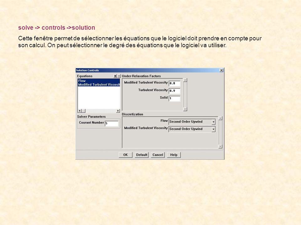 solve -> controls ->solution Cette fenêtre permet de sélectionner les équations que le logiciel doit prendre en compte pour son calcul. On peut sélect