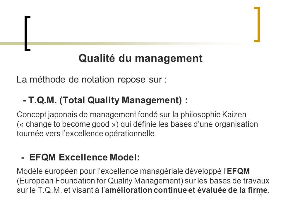 41 Qualité du management La méthode de notation repose sur : - T.Q.M. (Total Quality Management) : Concept japonais de management fondé sur la philoso