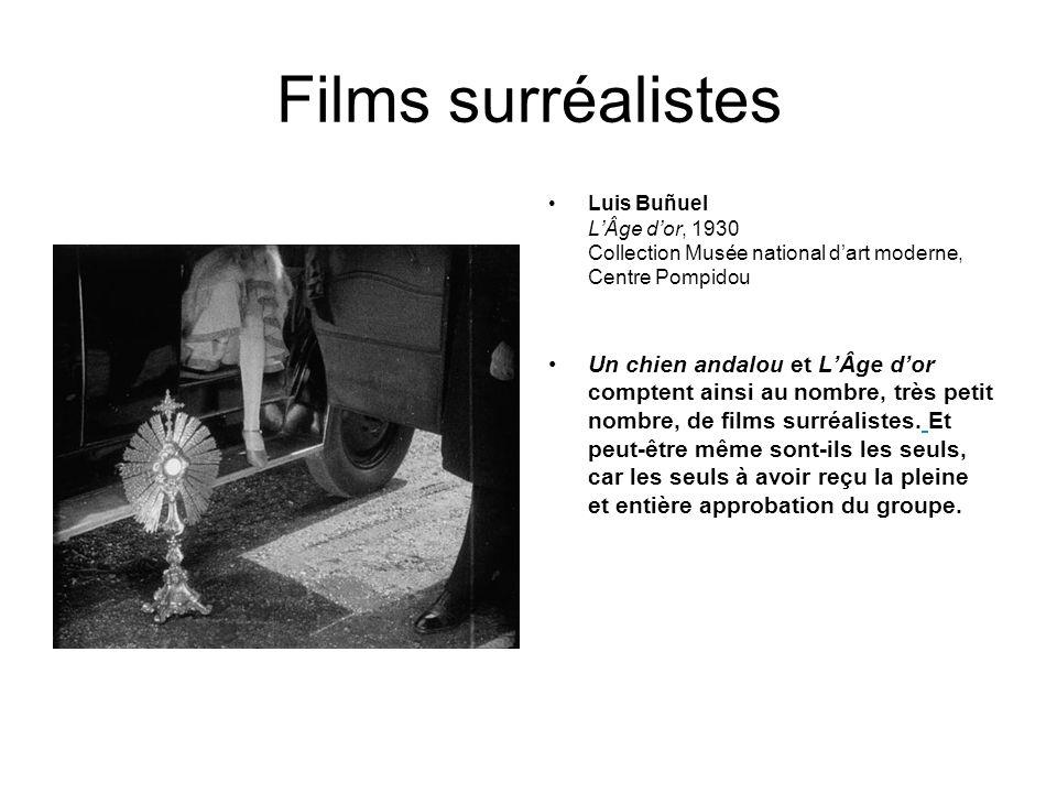 Films surréalistes Luis Buñuel LÂge dor, 1930 Collection Musée national dart moderne, Centre Pompidou Un chien andalou et LÂge dor comptent ainsi au nombre, très petit nombre, de films surréalistes.