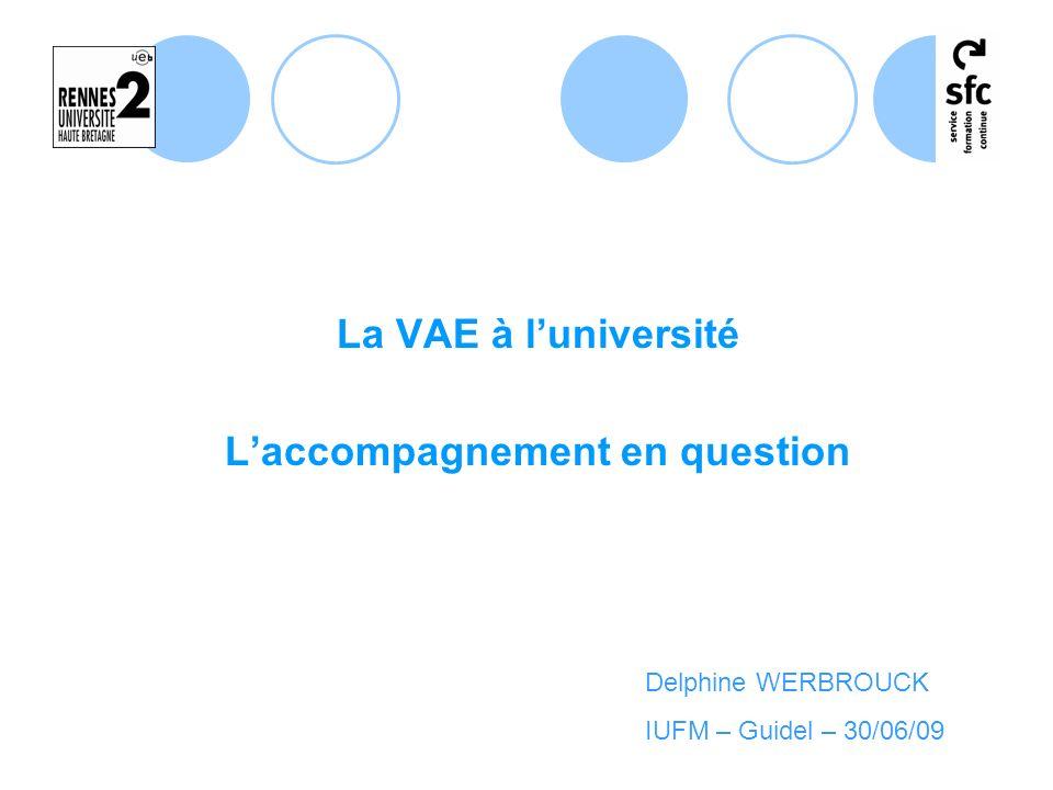 La VAE à luniversité Laccompagnement en question Delphine WERBROUCK IUFM – Guidel – 30/06/09