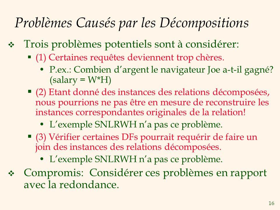 16 Problèmes Causés par les Décompositions Trois problèmes potentiels sont à considérer: (1) Certaines requêtes deviennent trop chères. P.ex.: Combien