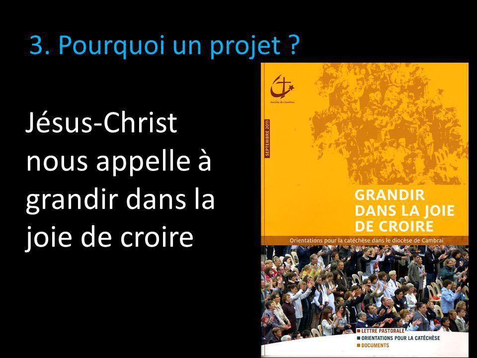 3. Pourquoi un projet ? Jésus-Christ nous appelle à grandir dans la joie de croire