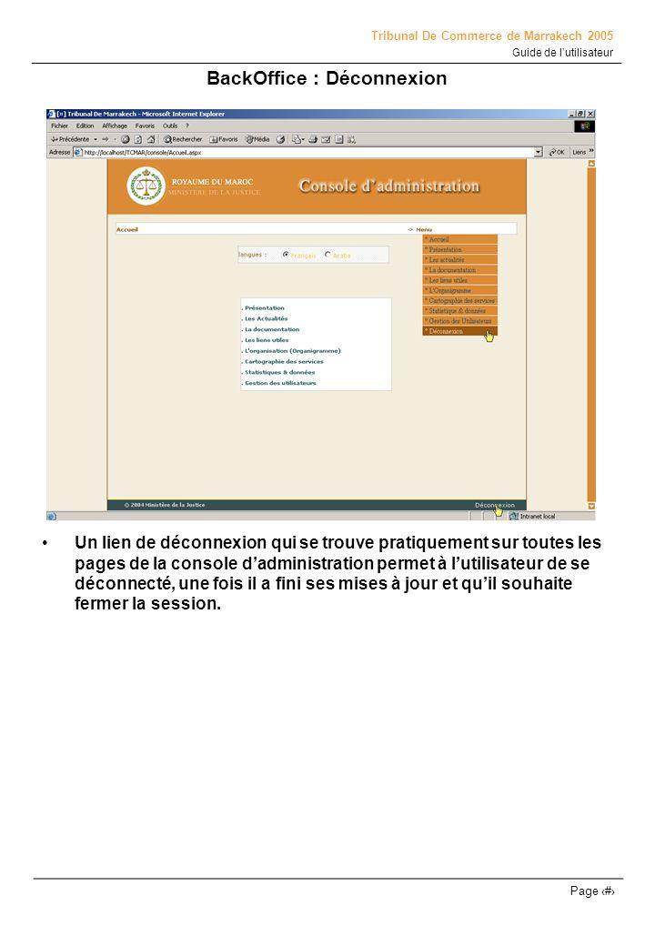 Tribunal De Commerce de Marrakech 2005 Guide de lutilisateur Page # BackOffice : Déconnexion Un lien de déconnexion qui se trouve pratiquement sur tou