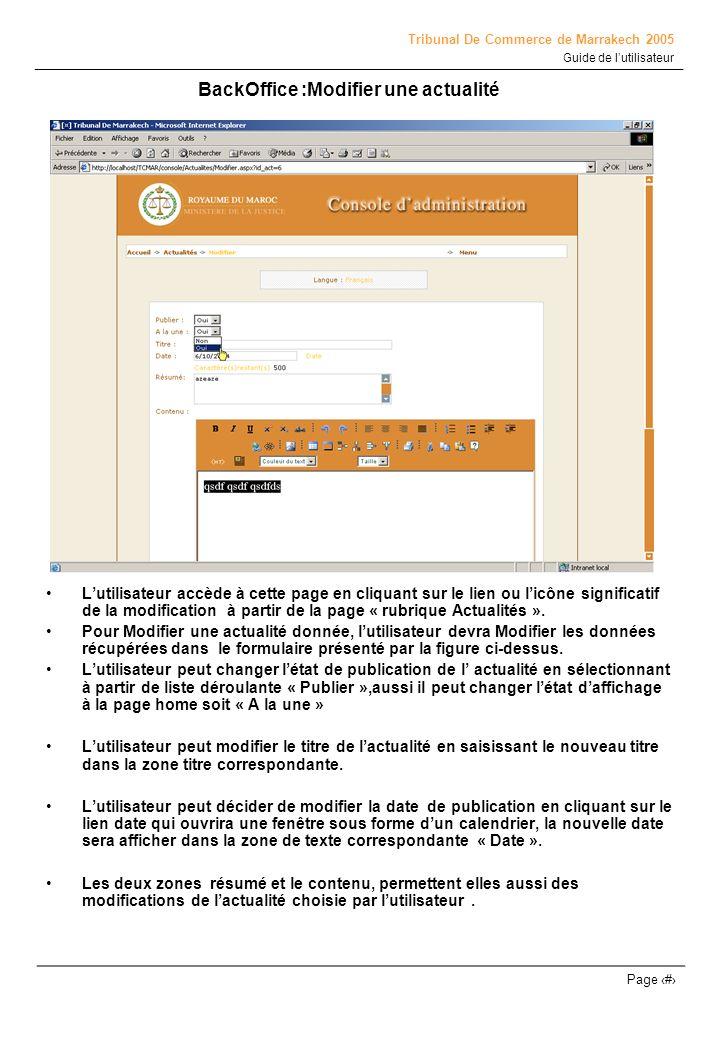 Tribunal De Commerce de Marrakech 2005 Guide de lutilisateur Page # BackOffice : Supprimer une actualité Pour supprimer une actualité il suffit que de cliquer sur licône de suppression se situant sur la même ligne de lactualité à supprimer(comme le montre la figure ci-dessus), un message de confirmation de la suppression apparaît pour que lutilisateur puisse confirmer par oui ou non la suppression de lactualité en choix.