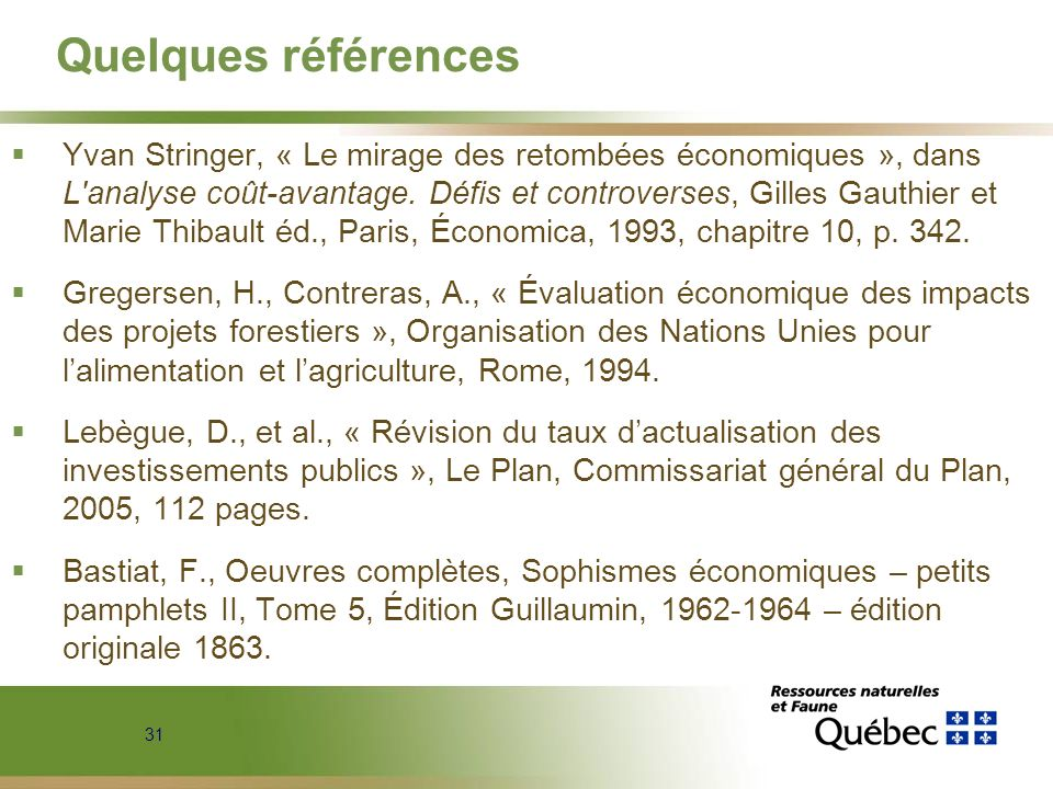 31 Quelques références Yvan Stringer, « Le mirage des retombées économiques », dans L'analyse coût-avantage. Défis et controverses, Gilles Gauthier et