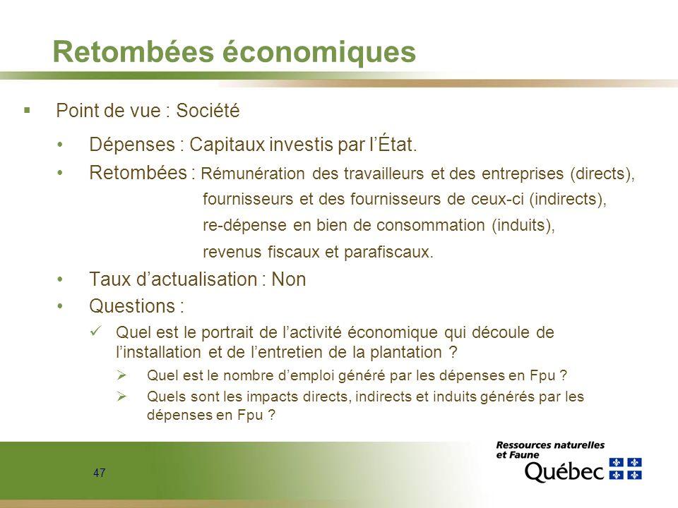 47 Retombées économiques Point de vue : Société Dépenses : Capitaux investis par lÉtat. Retombées : Rémunération des travailleurs et des entreprises (