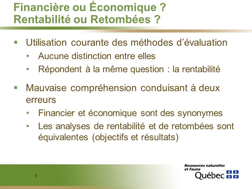 5 Financière ou Économique ? Rentabilité ou Retombées ? Utilisation courante des méthodes dévaluation Aucune distinction entre elles Répondent à la mê