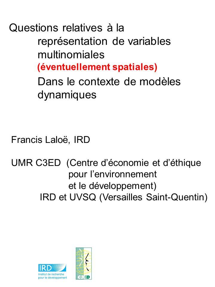 Questions relatives à la représentation de variables multinomiales Dans le contexte de modèles dynamiques Francis Laloë, IRD UMR C3ED (Centre déconomi