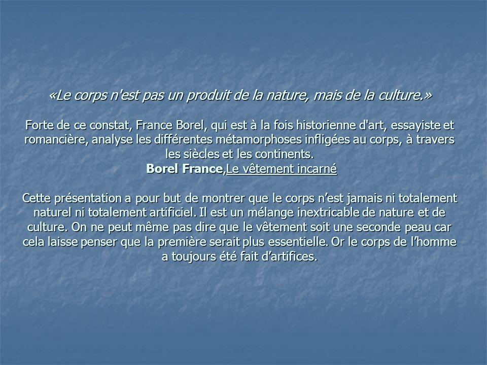 «Le corps n'est pas un produit de la nature, mais de la culture.» Forte de ce constat, France Borel, qui est à la fois historienne d'art, essayiste et