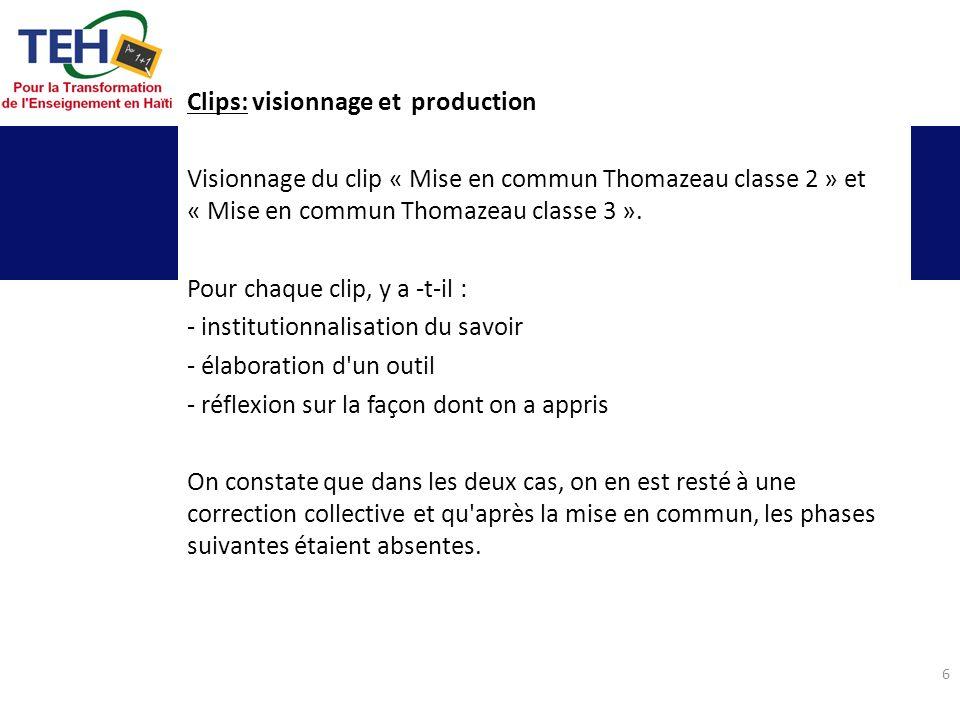 6 Clips: visionnage et production Visionnage du clip « Mise en commun Thomazeau classe 2 » et « Mise en commun Thomazeau classe 3 ». Pour chaque clip,