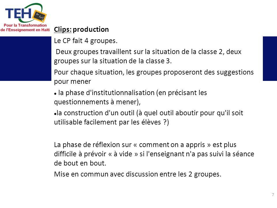 7 Clips: production Le CP fait 4 groupes. Deux groupes travaillent sur la situation de la classe 2, deux groupes sur la situation de la classe 3. Pour