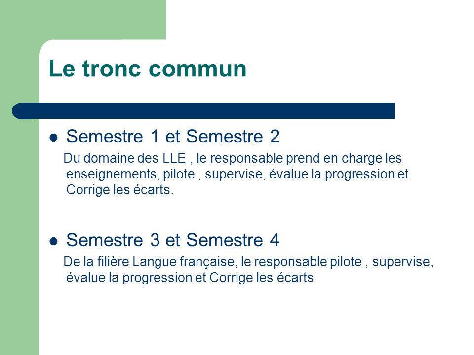 Le tronc commun Semestre 1 et Semestre 2 Du domaine des LLE, le responsable prend en charge les enseignements, pilote, supervise, évalue la progression et Corrige les écarts.