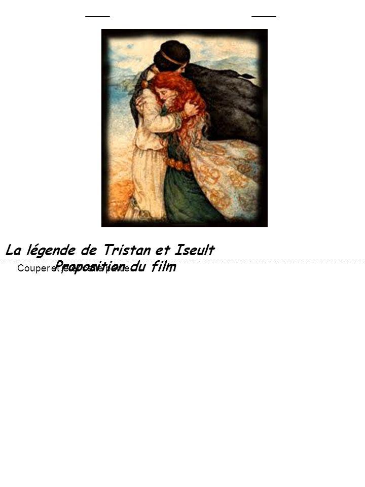 La légende de Tristan et Iseult Proposition du film Couper et jeter cette partie.
