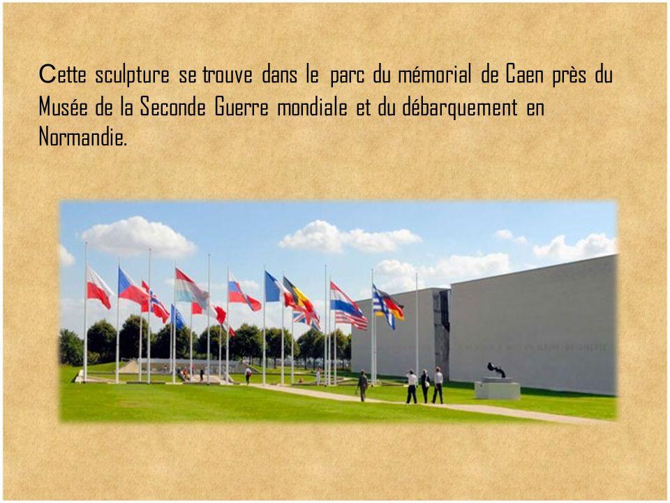 С ette sculpture se trouve dans le parc du mémorial de Caen près du Musée de la Seconde Guerre mondiale et du débarquement en Normandie.
