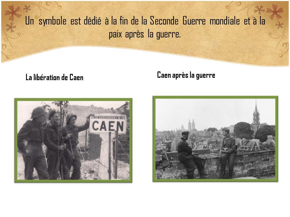 Un symbole est dédié à la fin de la Seconde Guerre mondiale et à la paix après la guerre. La libération de Caen Caen après la guerre