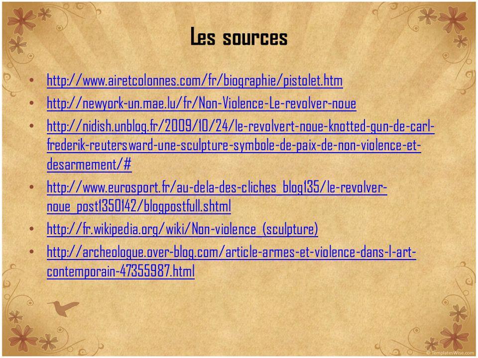 Les sources http://www.airetcolonnes.com/fr/biographie/pistolet.htm http://newyork-un.mae.lu/fr/Non-Violence-Le-revolver-noue http://nidish.unblog.fr/