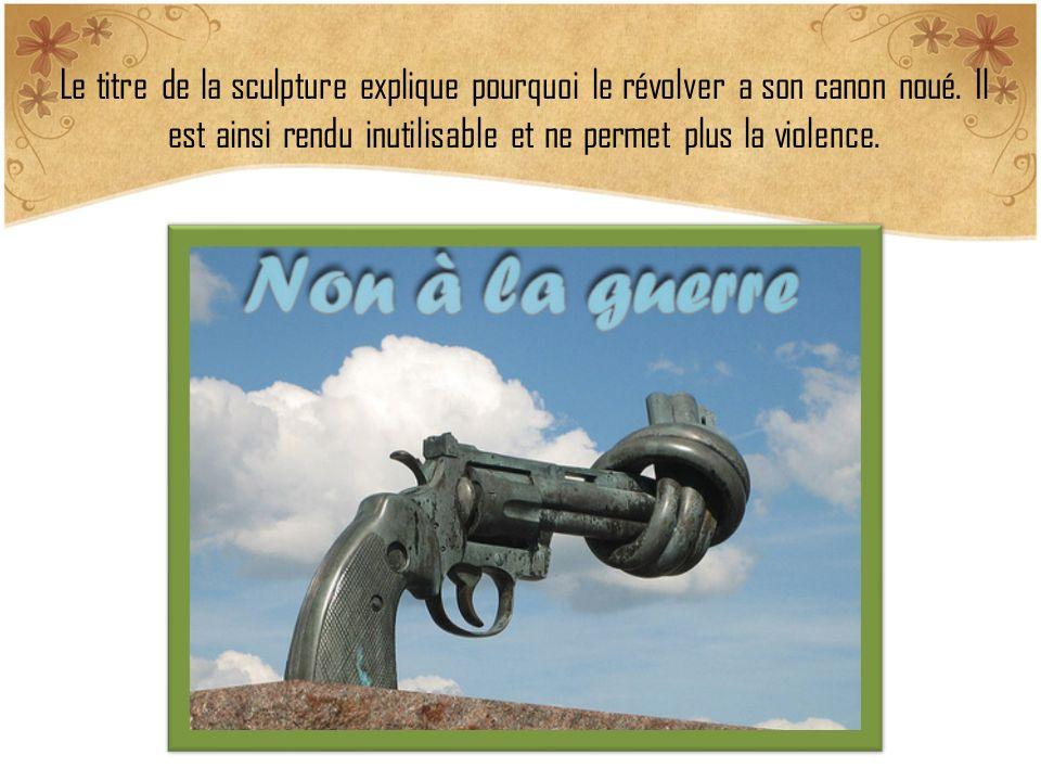 Le titre de la sculpture explique pourquoi le révolver a son canon noué. Il est ainsi rendu inutilisable et ne permet plus la violence.