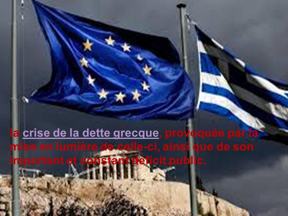 la crise de la dette grecque, provoquée par la mise en lumière de celle-ci, ainsi que de son important et constant déficit public.crise de la dette grecque