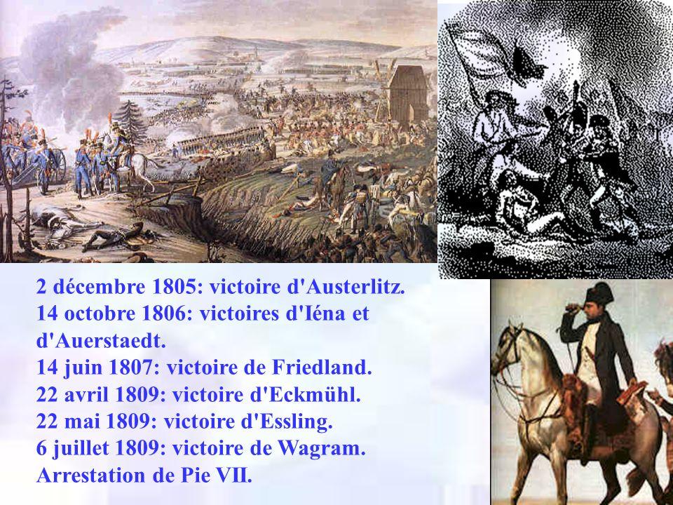 2 décembre 1805: victoire d'Austerlitz. 14 octobre 1806: victoires d'Iéna et d'Auerstaedt. 14 juin 1807: victoire de Friedland. 22 avril 1809: victoir