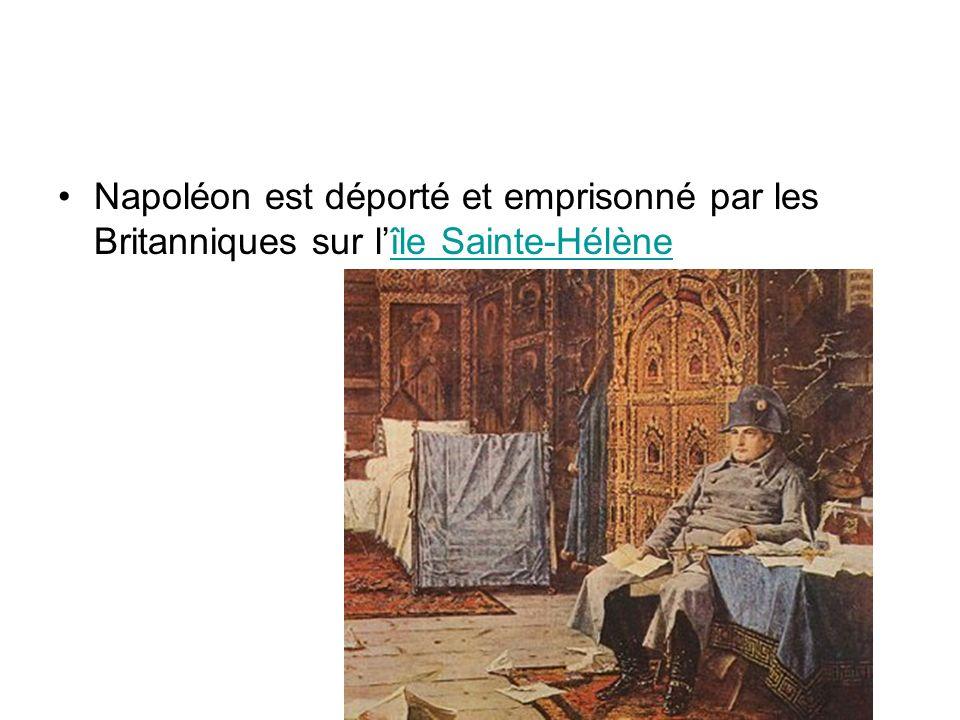 Napoléon est déporté et emprisonné par les Britanniques sur lîle Sainte-Hélèneîle Sainte-Hélène
