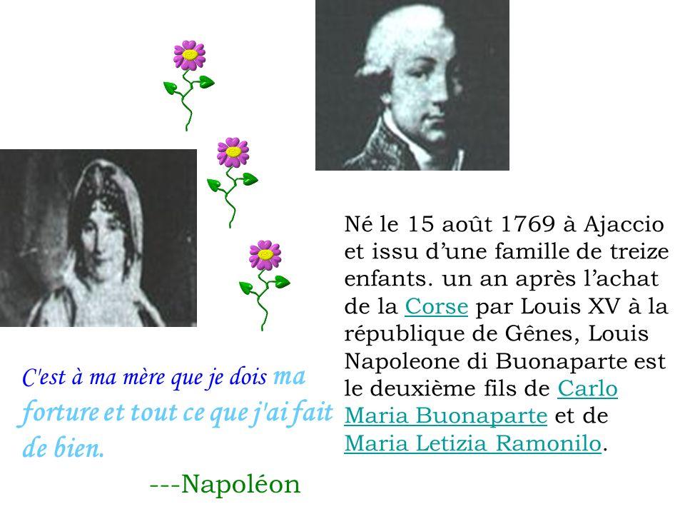 Né le 15 août 1769 à Ajaccio et issu dune famille de treize enfants. un an après lachat de la Corse par Louis XV à la république de Gênes, Louis Napol