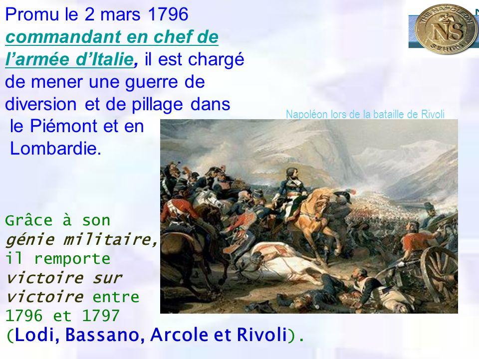 Promu le 2 mars 1796 commandant en chef de larmée dItalie, il est chargé de mener une guerre de diversion et de pillage dans commandant en chef de lar