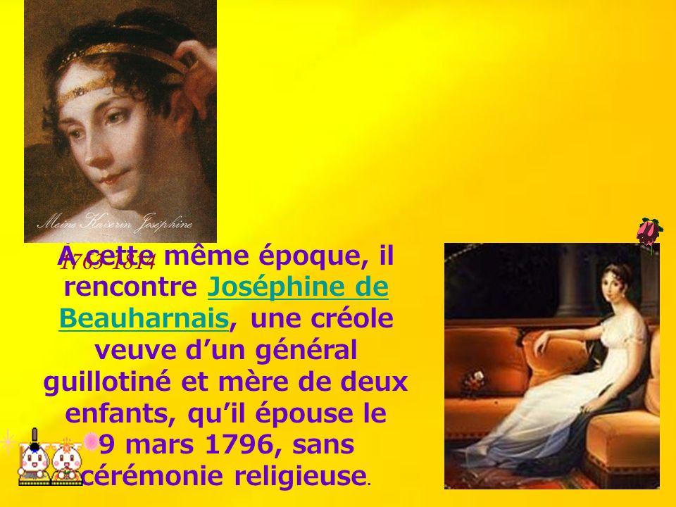 À cette même époque, il rencontre Joséphine de Beauharnais, une créole veuve dun général guillotiné et mère de deux enfants, quil épouse le 9 mars 179