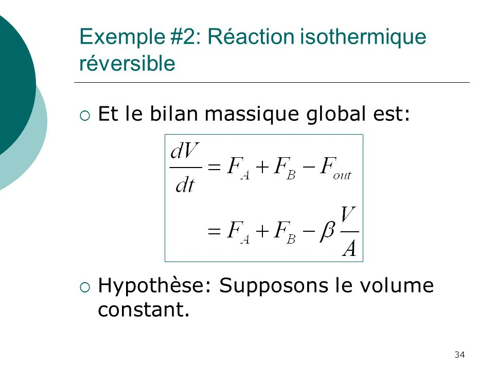 Exemple #2: Réaction isothermique réversible Et le bilan massique global est: Hypothèse: Supposons le volume constant. 34
