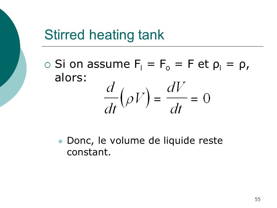 Stirred heating tank Si on assume F i = F o = F et ρ i = ρ, alors: Donc, le volume de liquide reste constant.