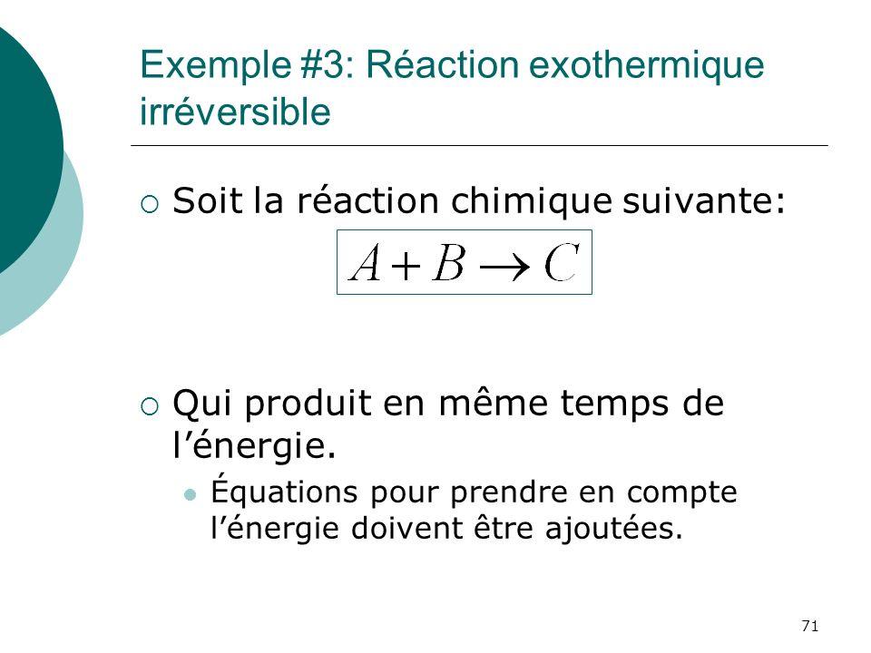 Exemple #3: Réaction exothermique irréversible Soit la réaction chimique suivante: Qui produit en même temps de lénergie. Équations pour prendre en co